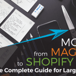 Magento to Shopify Plus for eCommerce Complete Guide