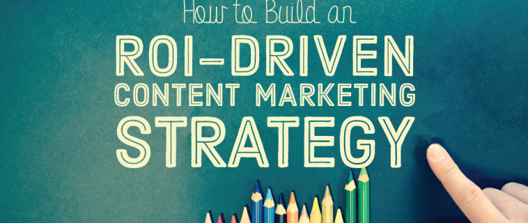 How to Build an ROI-Driven Content Marketing Strategy